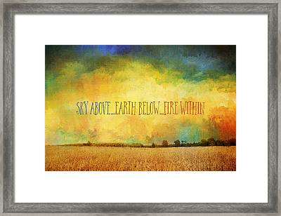 Sky Above Earth Below Fire Within Quote Farmland Landscape Framed Print
