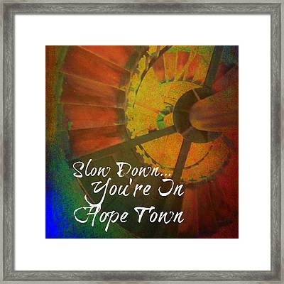 Slow Down You're In Hope Town Framed Print by Brandi Fitzgerald