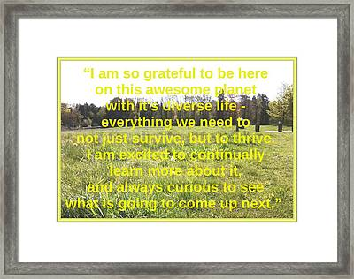 So Grateful To Be Here On This Awesome Planet Framed Print by Julia Woodman