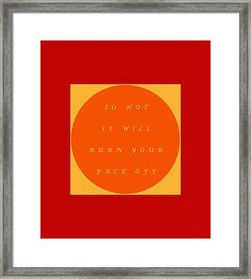 Framed Print featuring the digital art So Hot It Will Burn Your Face Off Word Design by Julia Woodman