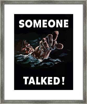 Someone Talked -- Ww2 Propaganda Framed Print