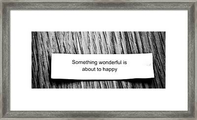 Something Wonderful Is About To Happy Framed Print