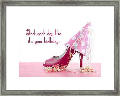 Start Each Day Like Your Birthday Framed Print