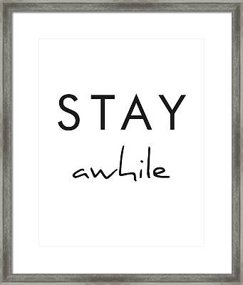 Stay Awhile Framed Print