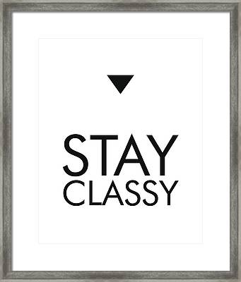 Stay Classy Quote Print Framed Print