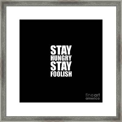 Stay Hungry Stay Foolish - Steve Jobs - Inspirational Quote Framed Print