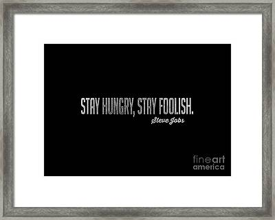 Stay Hungry Stay Foolish Steve Jobs Tee Framed Print by Edward Fielding