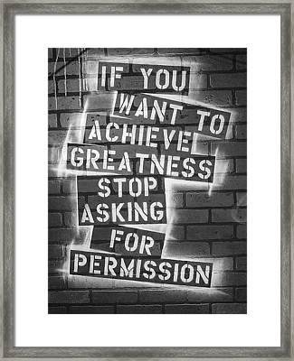 Stop Asking For Permission Bw Framed Print
