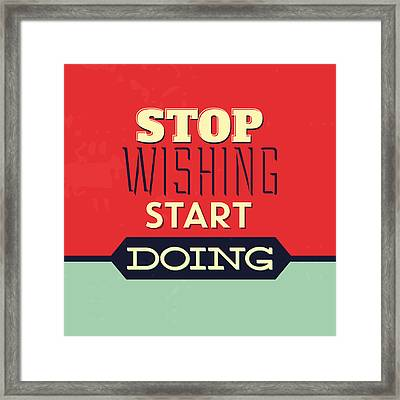Stop Wishing Start Doing Framed Print by Naxart Studio