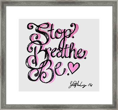 Stop.breathe.be. Framed Print by Sam McCoy