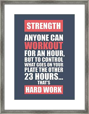 Strength Anyone Can Workout For An Hour Gym Motivational Quotes Poster Framed Print by Lab No 4