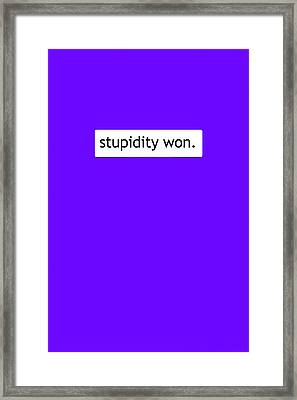 Stupidity Won Framed Print by Susan Maxwell Schmidt