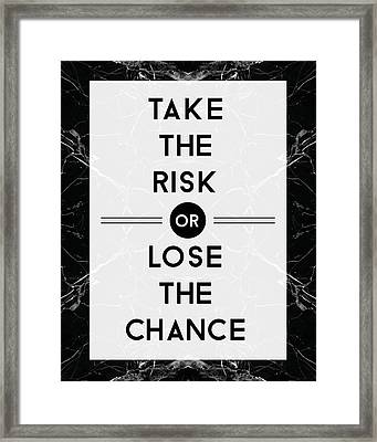 Take The Risk Or Lose The Chance Framed Print