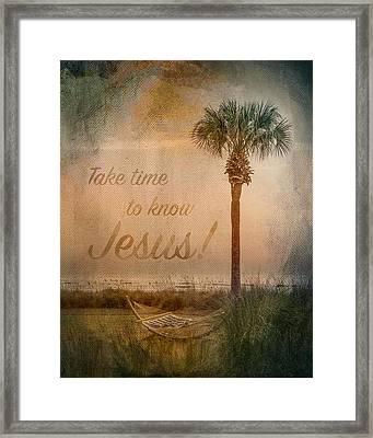 Take Time To Know Jesus Framed Print