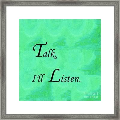 Talk. I'll Listen. Framed Print by Eloise Schneider