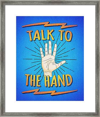 Talk To The Hand Funny Nerd And Geek Humor Statement Framed Print