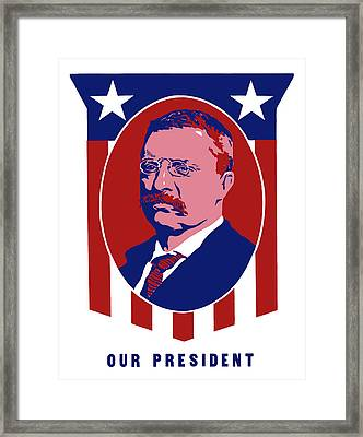 Teddy Roosevelt - Our President  Framed Print