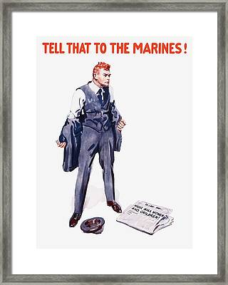 Tell That To The Marines  Framed Print