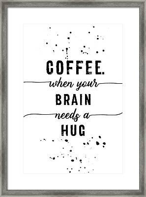 Text Art Coffee - When Your Brain Needs A Hug Framed Print