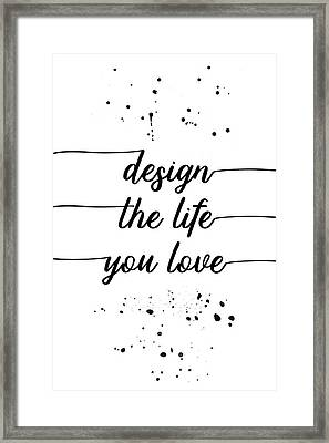 Text Art Design The Life You Love Framed Print