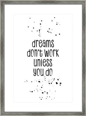 Text Art Dreams Don't Work Unless You Do Framed Print