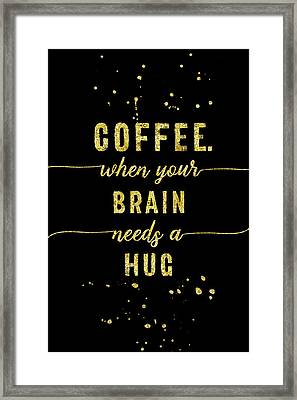 Text Art Gold Coffee - When Your Brain Needs A Hug Framed Print