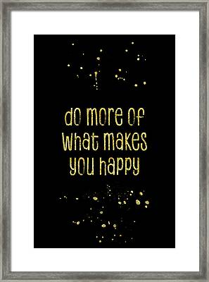 Text Art Gold Do More Of What Makes You Happy Framed Print