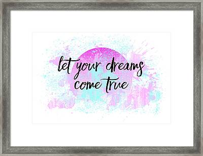 Text Art Let Your Dreams Come True Framed Print by Melanie Viola