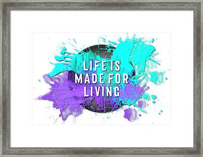 Text Art Life Is Made For Living Framed Print