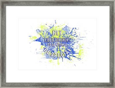 Text Art Life Is Too Short To Be Normal - Be Special Framed Print by Melanie Viola