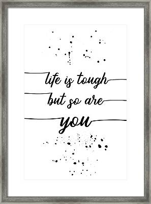 Text Art Life Is Tough But So Are You Framed Print