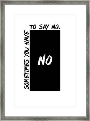 Text Art Sometimes You Have To Say No Framed Print