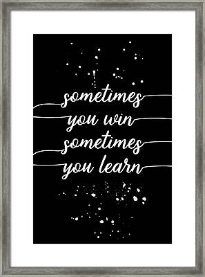 Text Art Sometimes You Win - Sometimes You Learn Framed Print