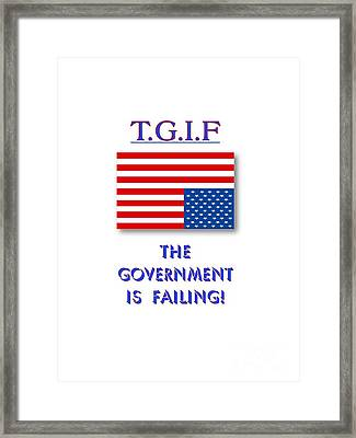 Tgif  Government Is Failing Framed Print by Methune Hively