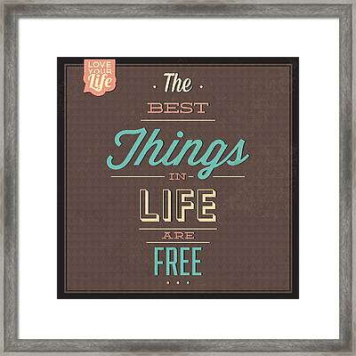 The Best Tings In Life Are Free Framed Print by Naxart Studio