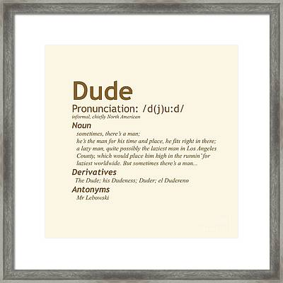 The Big Lebowski Definition Of A Dude Jeff Lebowski Framed Print by Paul Telling
