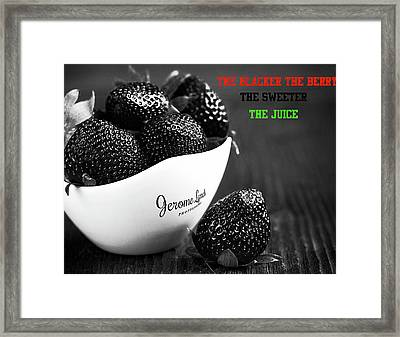 The Blacker The Berry Framed Print