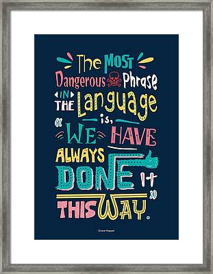 The Most Dangerous Phrase In The Language Is We Have Always Done It This Way Quotes Poster Framed Print