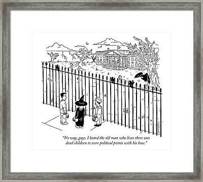 The Old Man Who Lives There Uses Dead Children To Score Political Points Framed Print