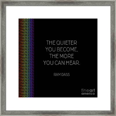 The Quieter You Become Framed Print