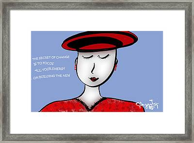The Secret Of Change Is To Focus All Your Energy On Building The New Framed Print by Sharon Augustin