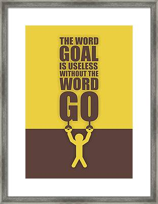 The Word Goal Is Useless Without The Word Go Gym Motivational Quotes Framed Print by Lab No 4