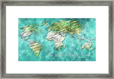 The World Belongs To Me Next Framed Print
