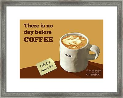 There Is No Day Before Coffee Framed Print by Gabriele Pomykaj