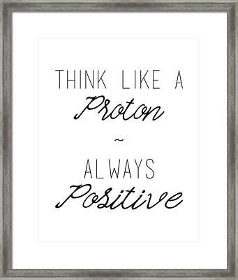 Think Like A Proton, Always Positive Framed Print