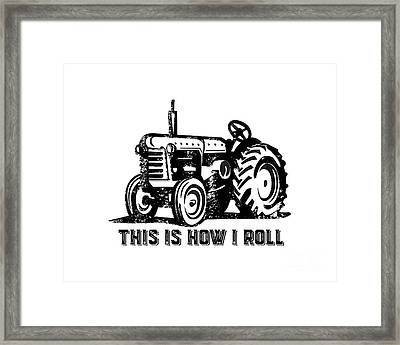 This Is How I Roll Tractor Framed Print