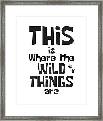 This Is Where The Wild Things Are Framed Print