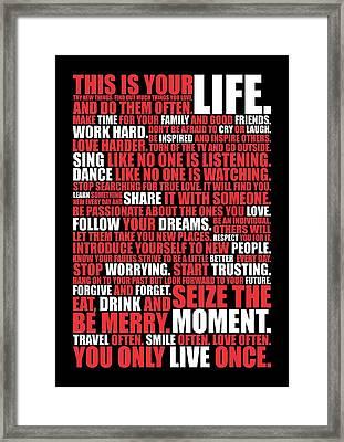 This Is Your Life. Try New Things Find Out Much Things You Love Life. And Do Them Often Life Poster Framed Print