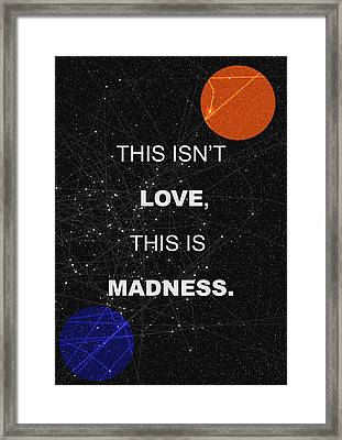 This Isnt Love This Is Madness Space Poster Framed Print