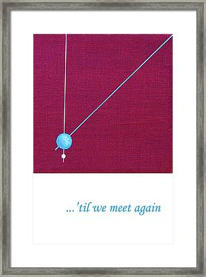 Til We Meet Again Framed Print by Loraine LeBlanc